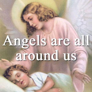 Angels are all around us