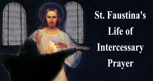 St. Faustina's life of Intercessory Prayer
