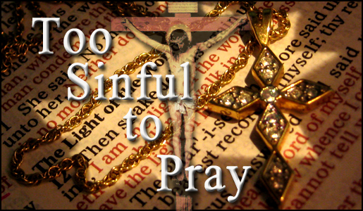 Too Sinful to Pray