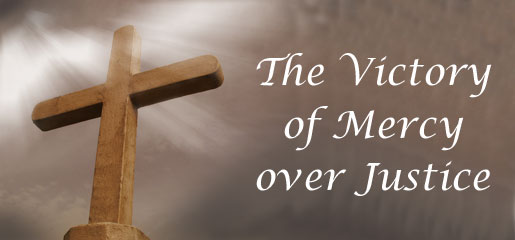 The Victory of Mercy Over Justice
